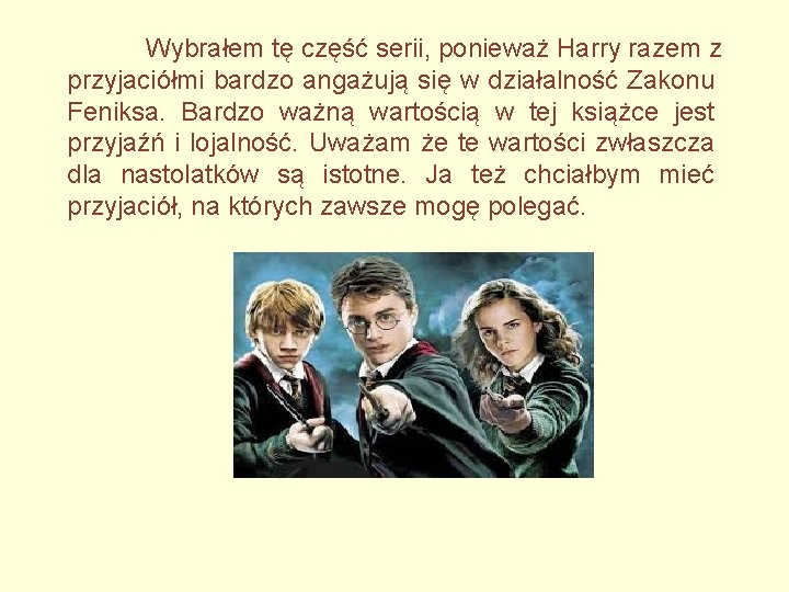 Wybrałem tę część serii, ponieważ Harry razem z przyjaciółmi bardzo angażują się w działalność