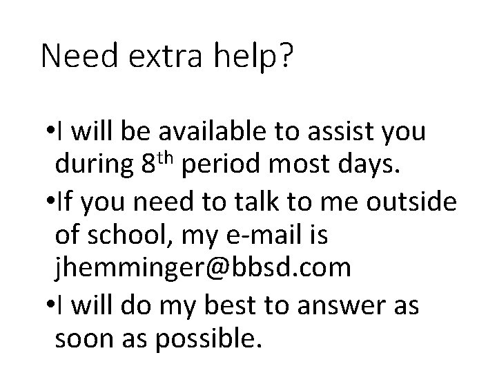 Need extra help? • I will be available to assist you during 8 th