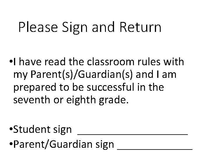 Please Sign and Return • I have read the classroom rules with my Parent(s)/Guardian(s)