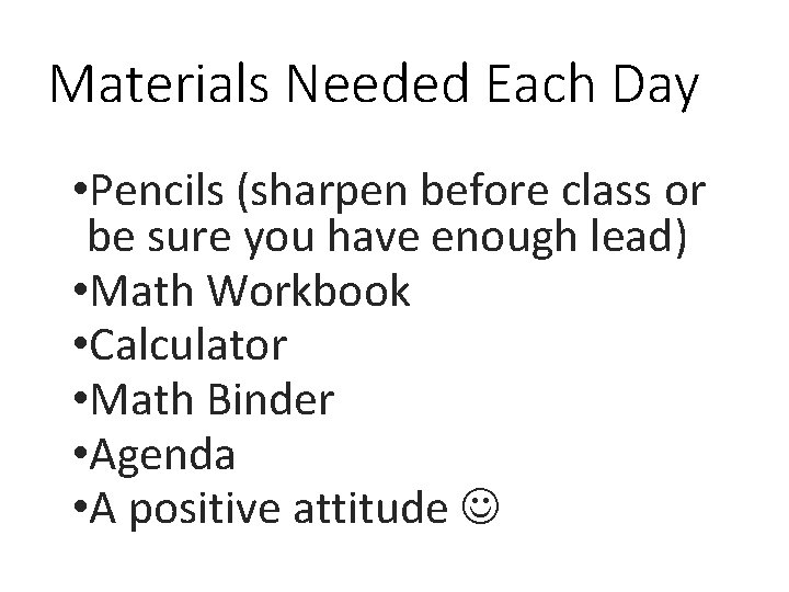 Materials Needed Each Day • Pencils (sharpen before class or be sure you have