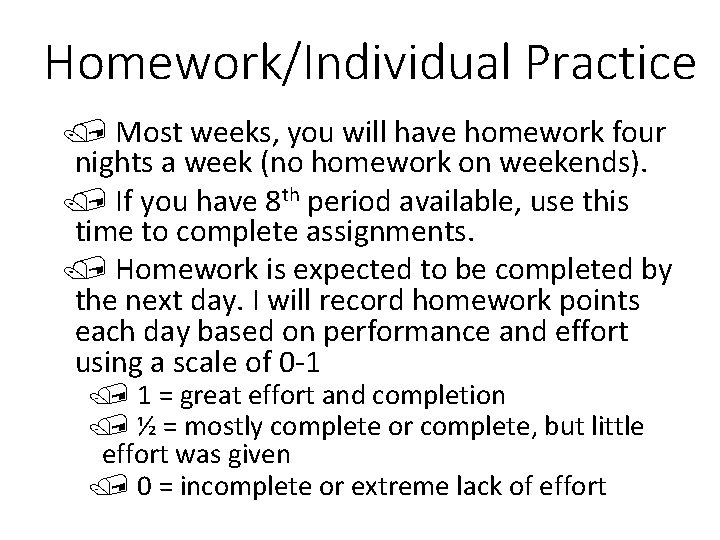 Homework/Individual Practice / Most weeks, you will have homework four nights a week (no