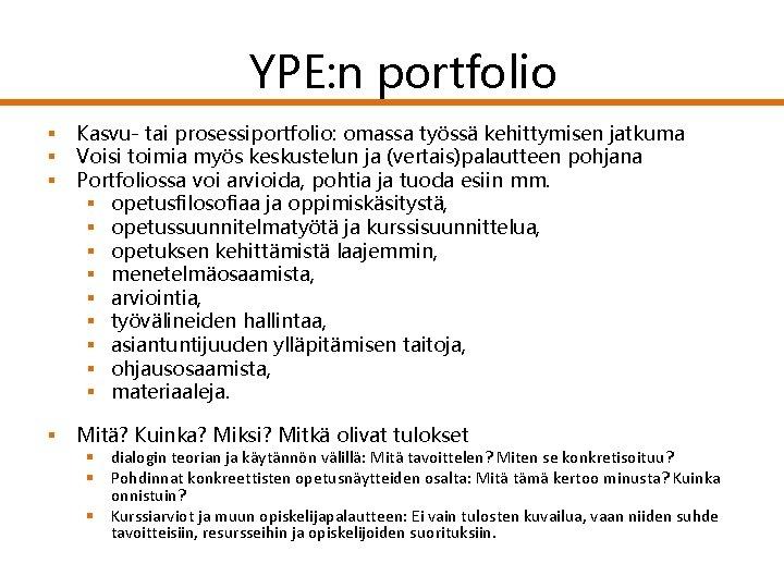 YPE: n portfolio § § § Kasvu- tai prosessiportfolio: omassa työssä kehittymisen jatkuma Voisi