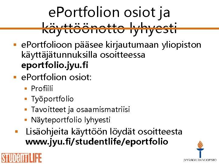 e. Portfolion osiot ja käyttöönotto lyhyesti § e. Portfolioon pääsee kirjautumaan yliopiston käyttäjätunnuksilla osoitteessa