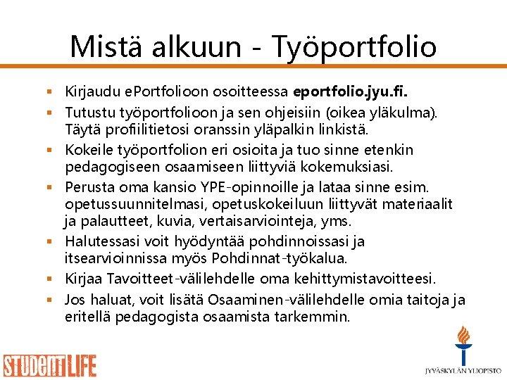 Mistä alkuun - Työportfolio § Kirjaudu e. Portfolioon osoitteessa eportfolio. jyu. fi. § Tutustu