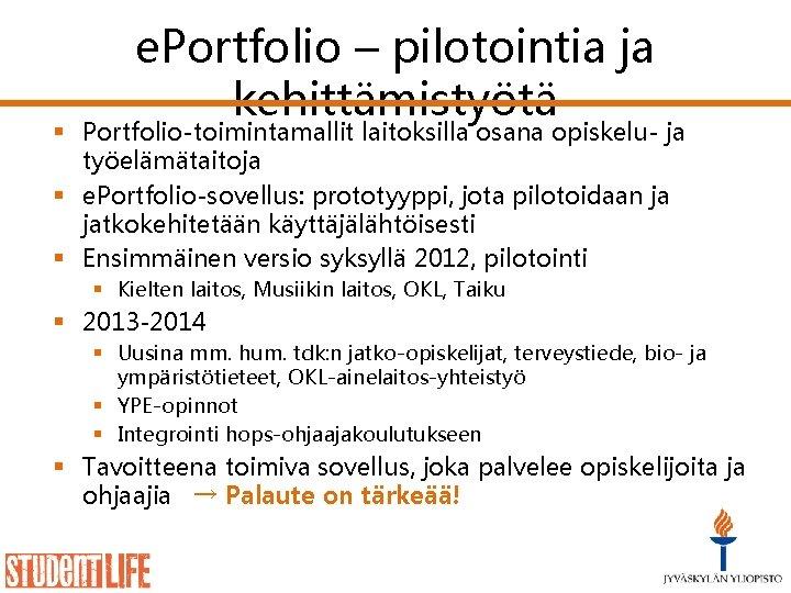 e. Portfolio – pilotointia ja kehittämistyötä § Portfolio-toimintamallit laitoksilla osana opiskelu- ja työelämätaitoja §