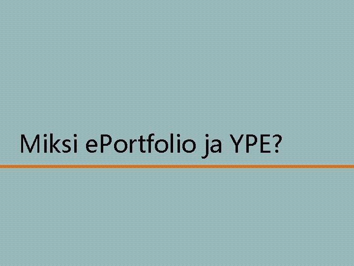 Miksi e. Portfolio ja YPE?