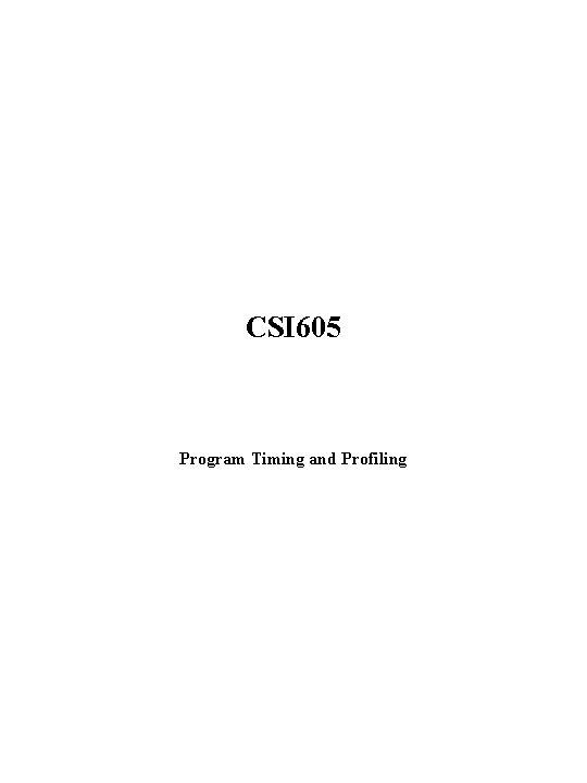CSI 605 Program Timing and Profiling