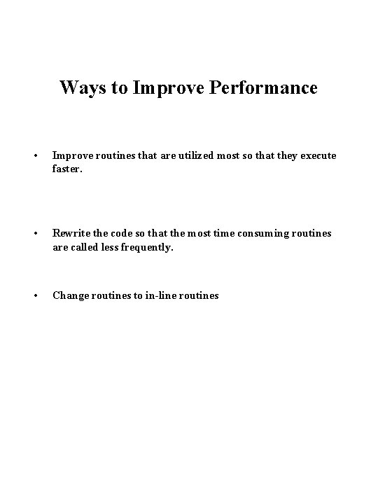 Ways to Improve Performance • Improve routines that are utilized most so that they
