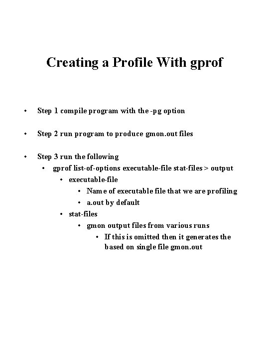 Creating a Profile With gprof • Step 1 compile program with the -pg option