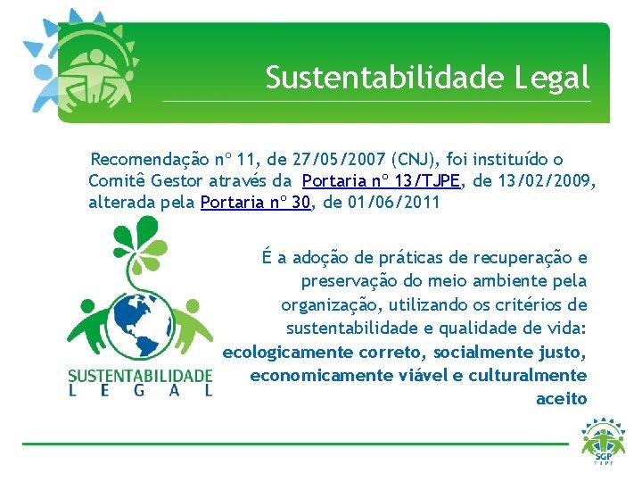 Sustentabilidade Legal Recomendação nº 11, de 27/05/2007 (CNJ), foi instituído o Comitê Gestor através