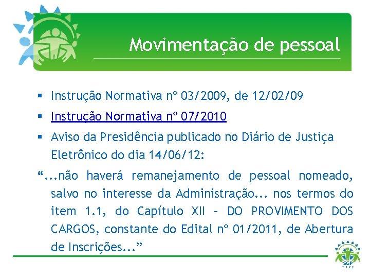 Movimentação de pessoal § Instrução Normativa nº 03/2009, de 12/02/09 § Instrução Normativa nº