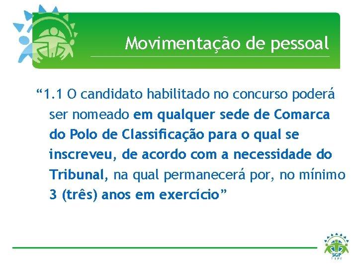 """Movimentação de pessoal """" 1. 1 O candidato habilitado no concurso poderá ser nomeado"""