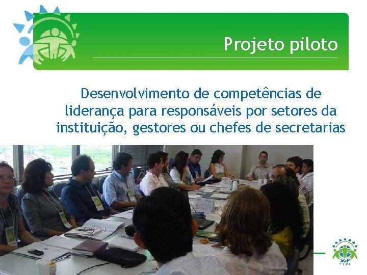 Projeto piloto Desenvolvimento de competências de liderança para responsáveis por setores da instituição, gestores
