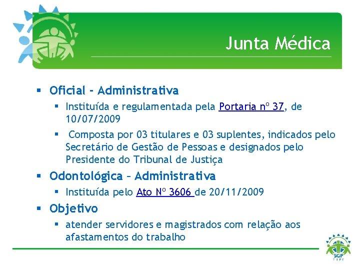 Junta Médica § Oficial - Administrativa § Instituída e regulamentada pela Portaria nº 37,