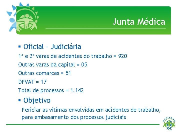 Junta Médica § Oficial – Judiciária 1ª e 2ª varas de acidentes do trabalho