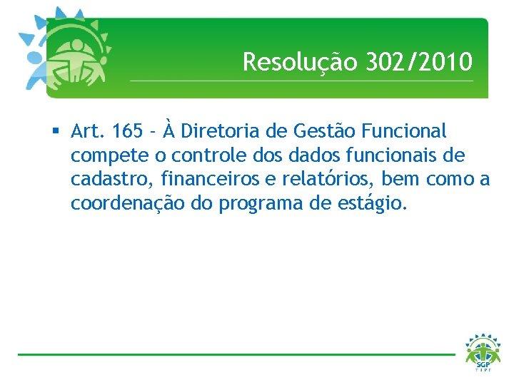 Resolução 302/2010 § Art. 165 - À Diretoria de Gestão Funcional compete o controle