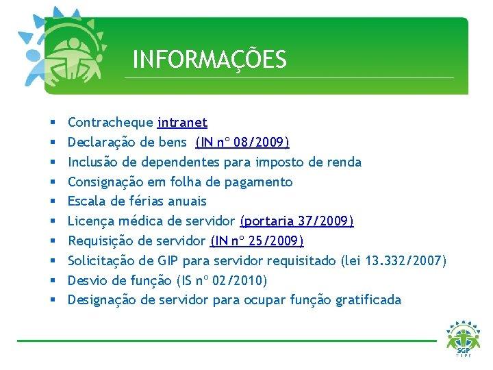 INFORMAÇÕES § § § § § Contracheque intranet Declaração de bens (IN nº 08/2009)