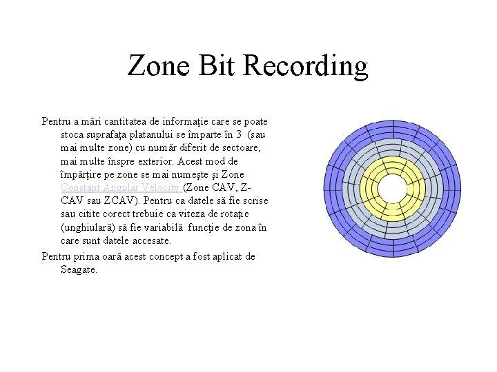 Zone Bit Recording Pentru a mări cantitatea de informaţie care se poate stoca suprafaţa