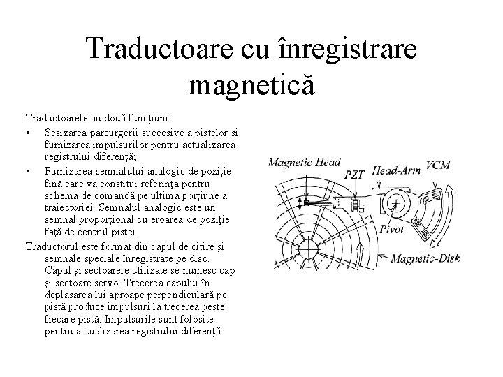 Traductoare cu înregistrare magnetică Traductoarele au două funcţiuni: • Sesizarea parcurgerii succesive a pistelor