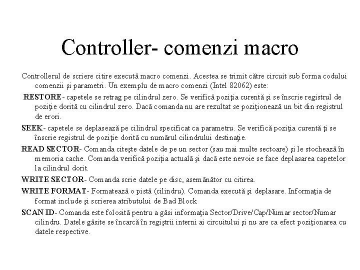 Controller- comenzi macro Controllerul de scriere citire execută macro comenzi. Acestea se trimit către