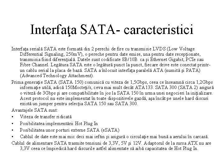Interfaţa SATA- caracteristici Interfaţa serială SATA este formată din 2 perechi de fire cu