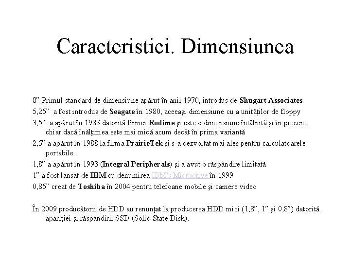 """Caracteristici. Dimensiunea 8"""" Primul standard de dimensiune apărut în anii 1970, introdus de Shugart"""