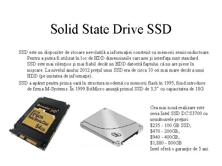 Solid State Drive SSD este un dispozitiv de stocare nevolatilă a informaţiei construit cu