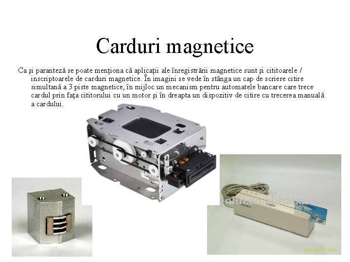 Carduri magnetice Ca şi paranteză se poate menţiona că aplicaţii ale înregistrării magnetice sunt