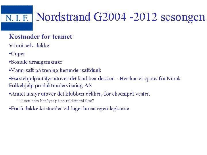 Nordstrand G 2004 -2012 sesongen Kostnader for teamet Vi må selv dekke: • Cuper