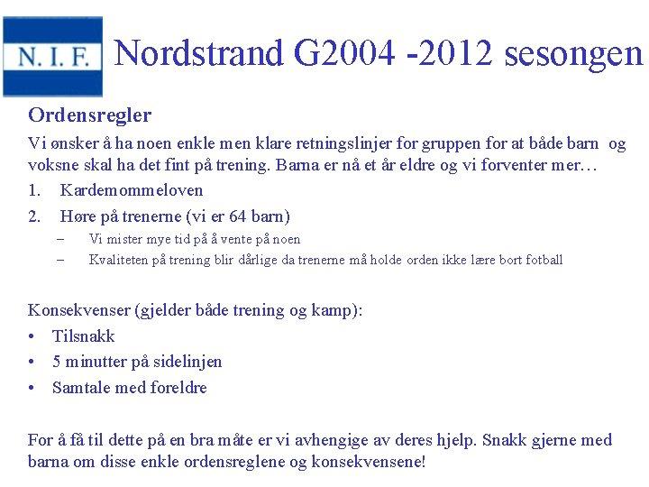 Nordstrand G 2004 -2012 sesongen Ordensregler Vi ønsker å ha noen enkle men klare