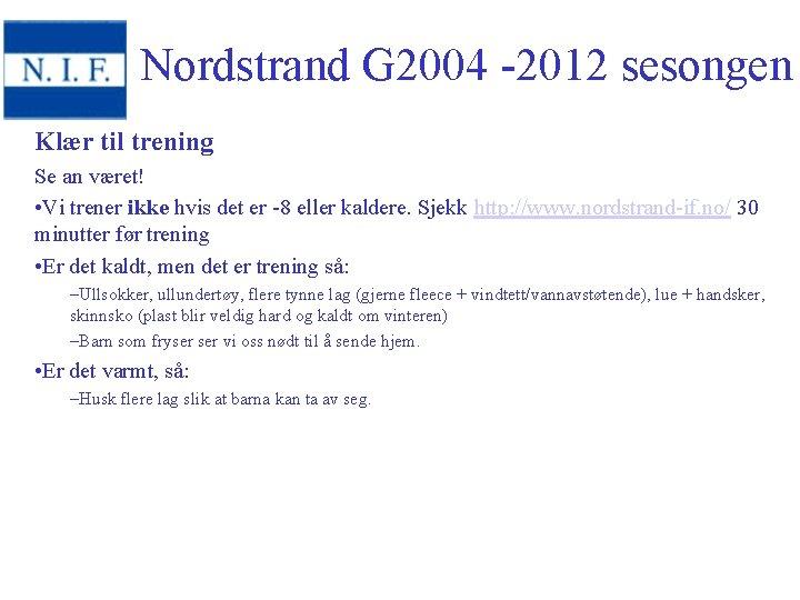 Nordstrand G 2004 -2012 sesongen Klær til trening Se an været! • Vi trener
