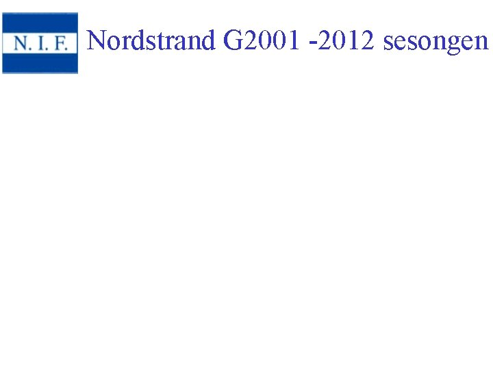 Nordstrand G 2001 -2012 sesongen