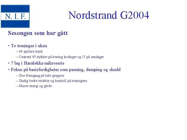 Nordstrand G 2004 Sesongen som har gått • To treninger i uken – 64