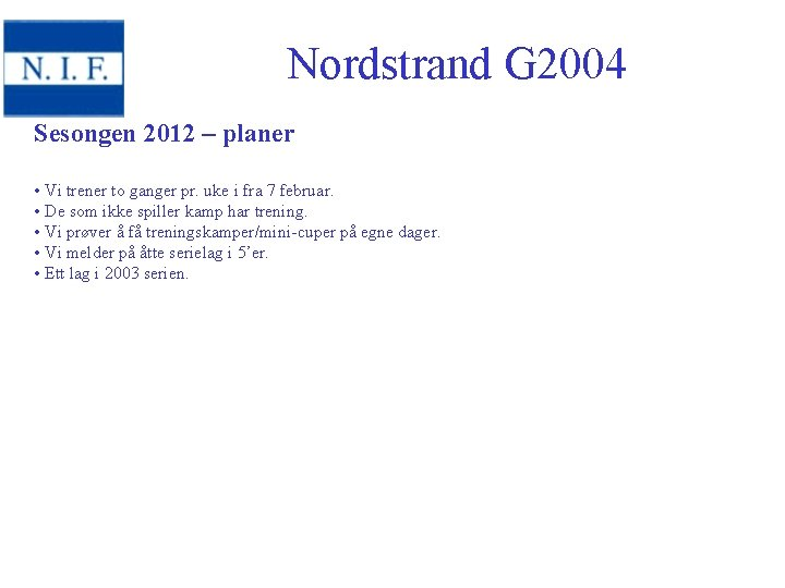 Nordstrand G 2004 Sesongen 2012 – planer • Vi trener to ganger pr. uke