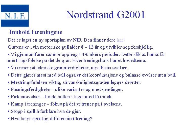 Nordstrand G 2001 Innhold i treningene Det er laget en ny sportsplan av NIF.