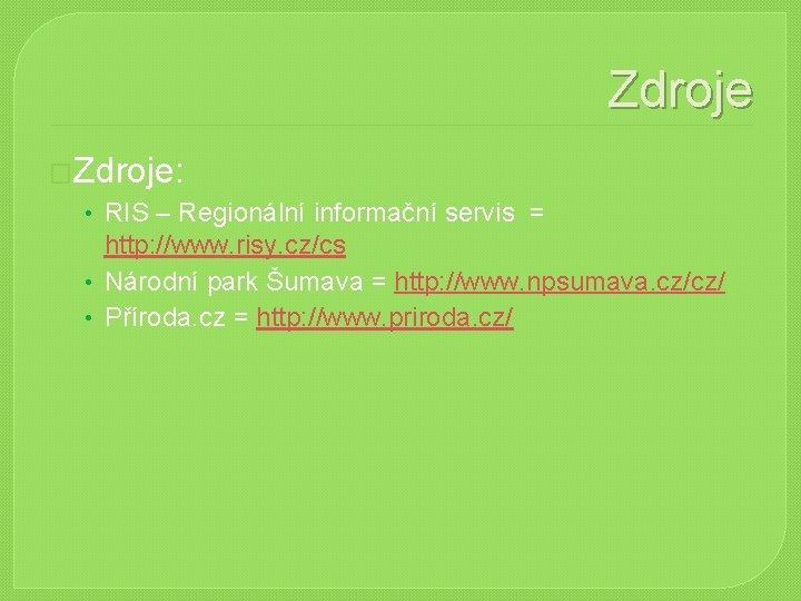 Zdroje �Zdroje: • RIS – Regionální informační servis = http: //www. risy. cz/cs •