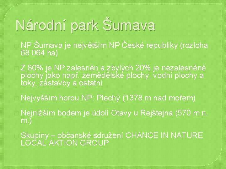 Národní park Šumava � NP Šumava je největším NP České republiky (rozloha 68 064