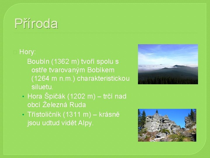 Příroda � Hory: Boubín (1362 m) tvoří spolu s ostře tvarovaným Bobíkem (1264 m