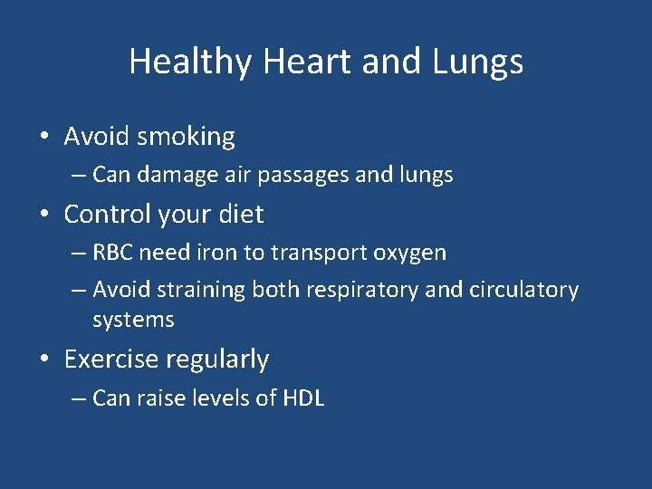 Healthy Heart and Lungs • Avoid smoking – Can damage air passages and lungs