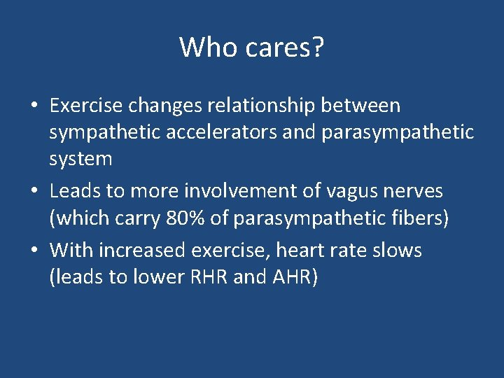 Who cares? • Exercise changes relationship between sympathetic accelerators and parasympathetic system • Leads
