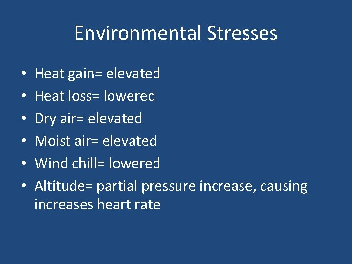 Environmental Stresses • • • Heat gain= elevated Heat loss= lowered Dry air= elevated