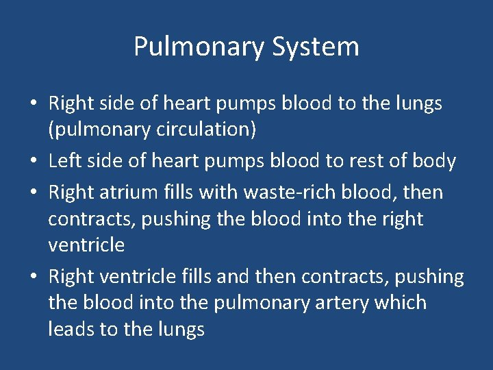 Pulmonary System • Right side of heart pumps blood to the lungs (pulmonary circulation)