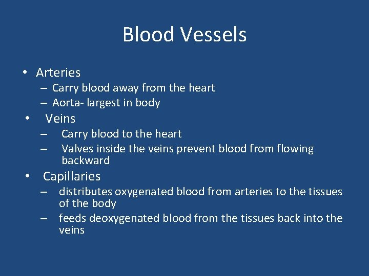 Blood Vessels • Arteries – Carry blood away from the heart – Aorta- largest