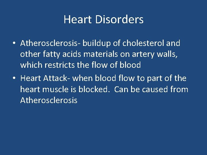 Heart Disorders • Atherosclerosis- buildup of cholesterol and other fatty acids materials on artery