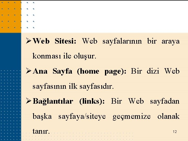 Ø Web Sitesi: Web sayfalarının bir araya konması ile oluşur. Ø Ana Sayfa (home