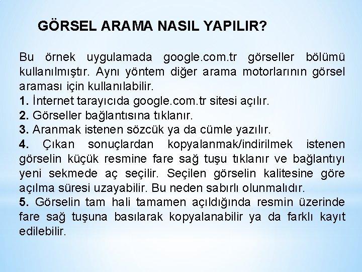 GÖRSEL ARAMA NASIL YAPILIR? Bu örnek uygulamada google. com. tr görseller bölümü kullanılmıştır. Aynı