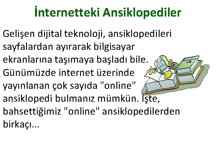 İnternetteki Ansiklopediler Gelişen dijital teknoloji, ansiklopedileri sayfalardan ayırarak bilgisayar ekranlarına taşımaya başladı bile. Günümüzde