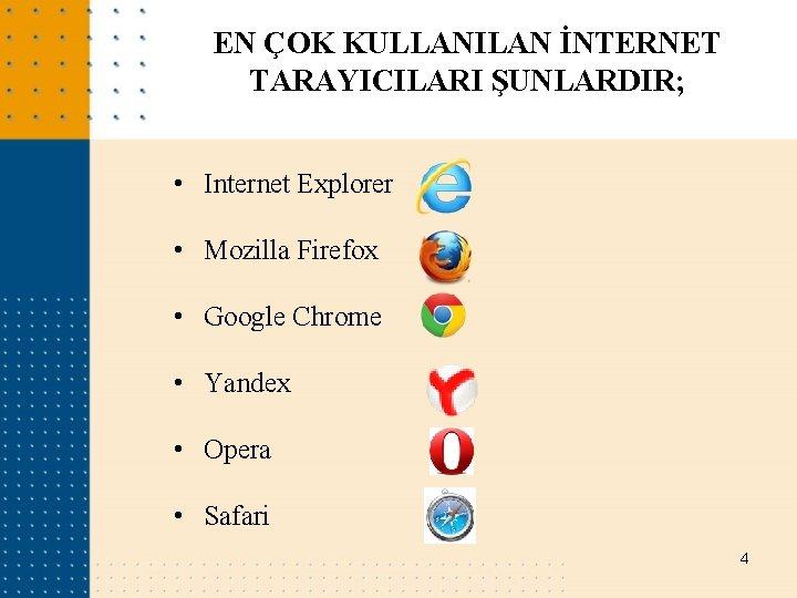 EN ÇOK KULLANILAN İNTERNET TARAYICILARI ŞUNLARDIR; • Internet Explorer • Mozilla Firefox • Google
