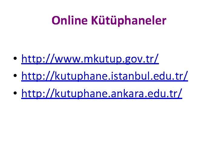 Online Kütüphaneler • http: //www. mkutup. gov. tr/ • http: //kutuphane. istanbul. edu. tr/