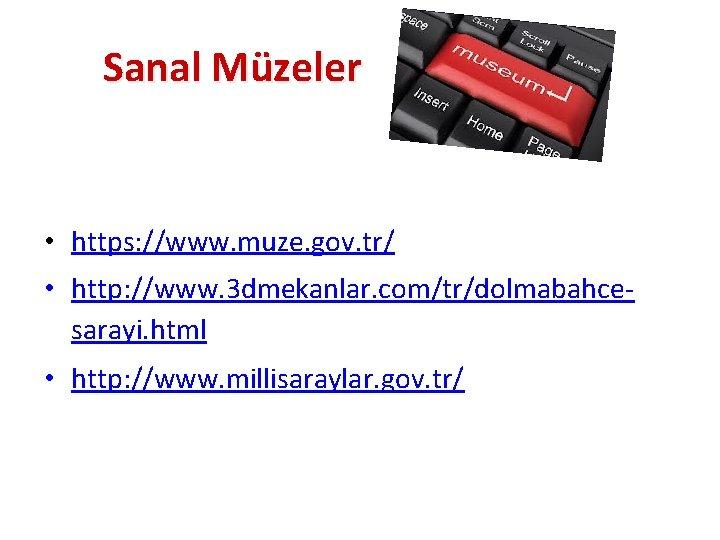Sanal Müzeler • https: //www. muze. gov. tr/ • http: //www. 3 dmekanlar. com/tr/dolmabahcesarayi.